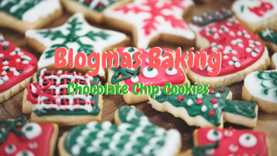 Blogmas Baking chocolate chip cookies