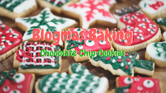 Blogmas Baking chocolate chip cookies.png