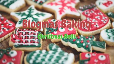 Blogmas Baking christmas bells