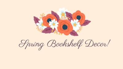 Spring Bookshelf Decor