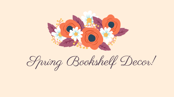 Spring Bookshelf Decor.png